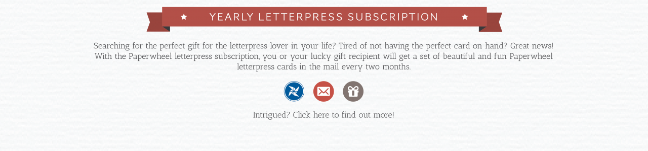 Yearly Paperwheel Letterpress Subscription